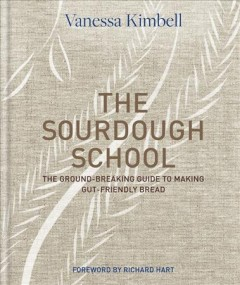 The Sourdough School : the ground-breaking guide to making gut-friendly bread / Vanessa Kimbell ; photography by Nassima Rothacker.