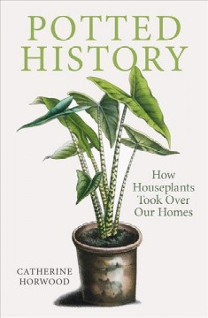 Potted History : How Houseplants Took over Our Homes
