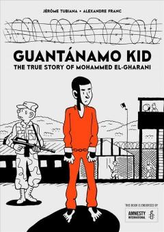 Guantǹamo Kid : The True Story of Mohammed El-Gharani