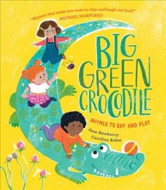 Big green crocodile : rhymes to say and play / Jane Newberry ; illustrated by Carolina Rabei.