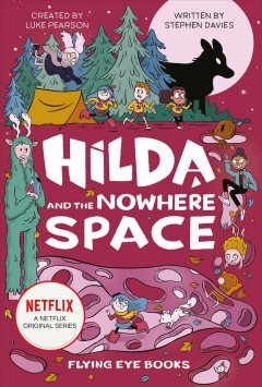 Hilda and the Nowhere Space : Netflix Original Series Book 3