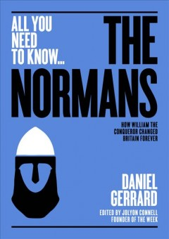 The Normans : How William the Conqueror Changed Britain Forever