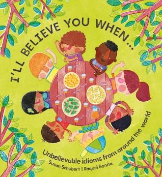 I'll believe you when... / text, Susan Schubert ; illustration, Raquel Bl©Łzquez