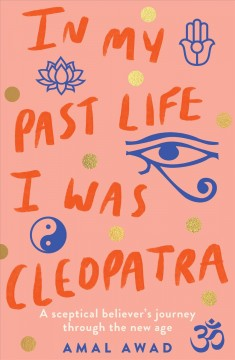 In My Past Life I Was Cleopatra : A Sceptical Believer's Journey Through the New Age