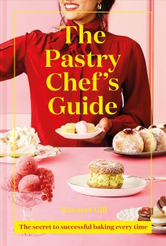The Pastry Chef's Guide : The Secret to Successful Baking Every Time