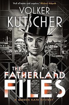 The fatherland files : A Gereon Rath mystery / Volker Kutscher; translated by Niall Sellar.