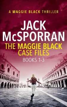 The Maggie Black case files : a Maggie Black thriller. Books 1-3 Jack McSporran.