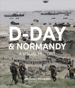 D-Day and Normandy : A Visual History