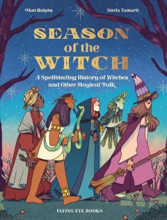 Season of the Witch : A Spellbinding History of Witches and Other Magical Folk