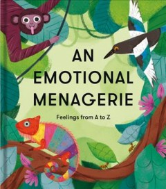 An Emotional Menagerie : Feelings from A to Z