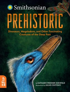 Prehistoric : Dinosaurs, Megalodons, and Other Fascinating Creatures of the Deep Past
