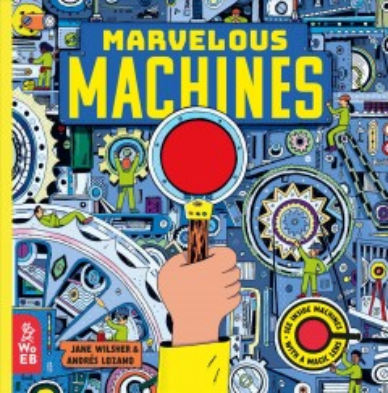 Marvelous Machines : A Magic Lens Book