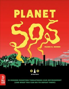 Planet SOS : [22 modern monsters threatening our environment (and what you can do to defeat them!)] / Marie G. Rohde.