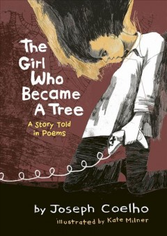 The Girl Who Became a Tree : A Story Told in Poems