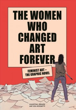 The Women Who Changed Art Forever : Feminist Art ئ the Graphic Novel