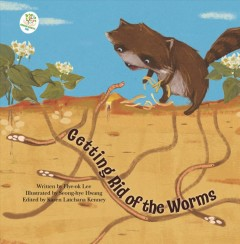 Getting rid of the worms / written by Hye-ok Lee ; illustrated by Seong-hye Hwang ; English text edited by Karen Latchana Kenney.
