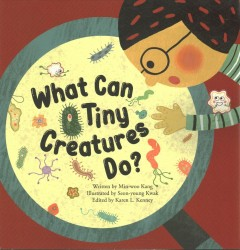 What Can Tiny Creatures Do? : Microorganisms