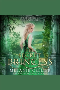 The secret princess : a retelling of the goose girl [electronic resource] / Melanie Cellier.