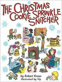 The Christmas cookie sprinkle snitcher / by Robert Kraus ; illustrated by Vip.