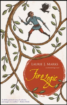 Fire logic Laurie J. Marks.