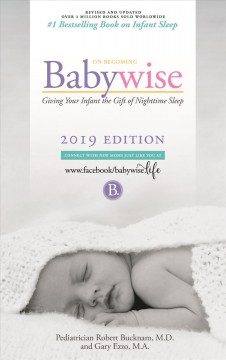 On becoming baby wise : learn how over 500,000 babies were trained to sleep through the night the natural way. Book one Gary Ezzo and Robert Bucknam.
