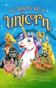 Always be a unicorn / story by Pearl E. Horne ; illustrated by Kendra Spanjer.