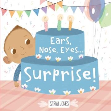 Ears, nose, eyes... : surprise! / Sarah Jones.