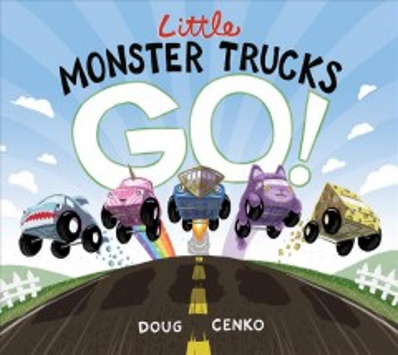 Little monster trucks go! / Doug Cenko.