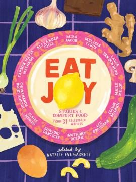 Eat joy stories & comfort food from 31 celebrated writers / Natalie Eve Garrett
