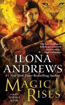 Magic rises / A Kate Daniels Novel