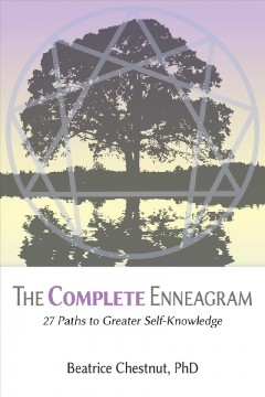 The complete Enneagram : 27 paths to greater self-knowledge Beatrice Chestnut, PhD.