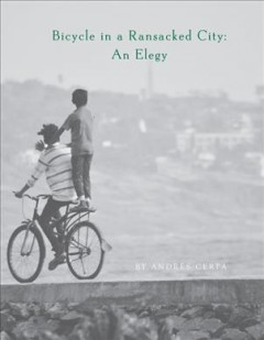 Bicycle in a ransacked city : an elegy
