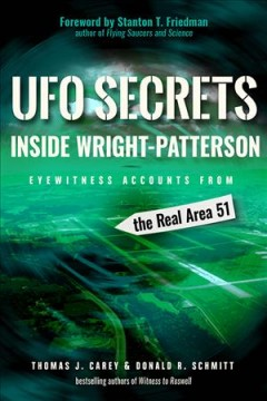Ufo Secrets Inside Wright-patterson : Eyewitness Accounts from the Real Area 51