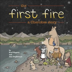 The First Fire : A Cherokee Story