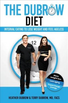 The Dubrow diet : interval eating to lose weight and feel ageless / by Heather Dubrow & Terry Dubrow M.D., F.A.C.S..