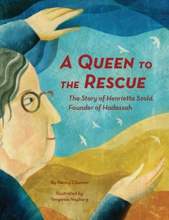 A Queen to the Rescue : The Story of Henrietta Szold, Founder of Hadassah