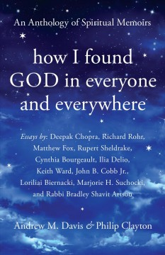 How I found God in everyone and everywhere : an anthology of spiritual memoirs [edited by] Philip Clayton & Andrew Davis.