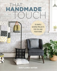 Sotak Handmade : 20 Simple Sewing Projects for You and Your Home