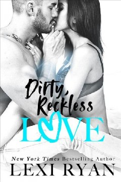 Dirty, reckless love Lexi Ryan.