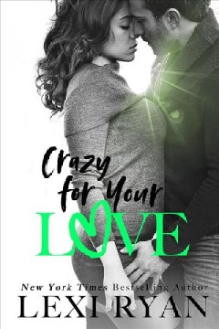 Crazy for your love Lexi Ryan.