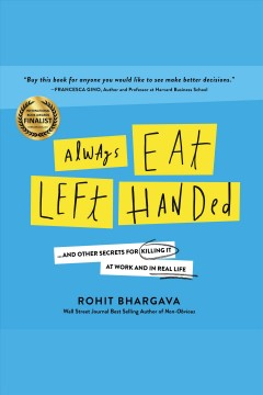 Always eat left handed : 15 surprising secrets for killing it at work and in real life [electronic resource] / Rohit Bhargava.