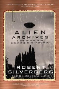 Alien Archives : Eighteen Stories of Extraterrestrial Encounters