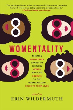 Womentality : thirteen empowering stories by everyday women who said goodbye to the workplace and hello to their lives