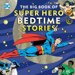 The big book of super hero bedtime stories / by Noah Smith.