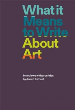 What It Means to Write About Art : Interviews With Art Critics