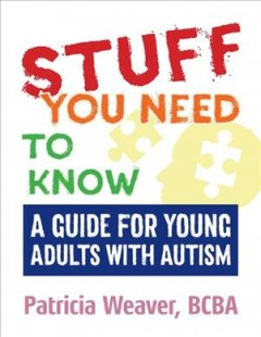 Stuff You Need to Know : A Guide for Young Adults With Autism