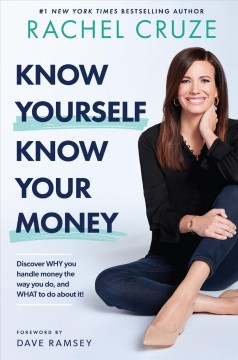 Know yourself, know your money : discover why you handle money the way you do, and what to do about it! / Rachel Cruze.