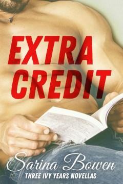 Extra credit : three ivy years novellas Sarina Bowen.