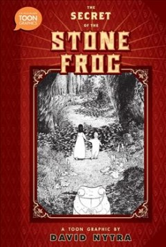 The Secret of the Stone Frog : A Toon Graphic