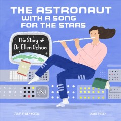 The Astronaut With a Song for the Stars : The Story of Dr. Ellen Ochoa